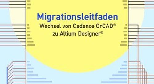 """""""Migrationsleitfaden Wechsel von Cadence OrCAD® zu Altium Designer®"""""""