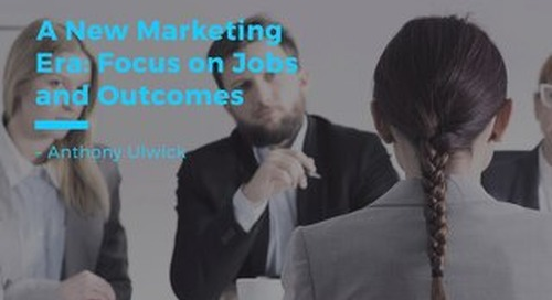 A New Marketing Era: Focus on Jobs and Outcomes