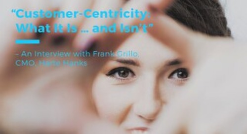 Customer-Centricity: What It Is and Isn't - An Interview with Frank Grillo