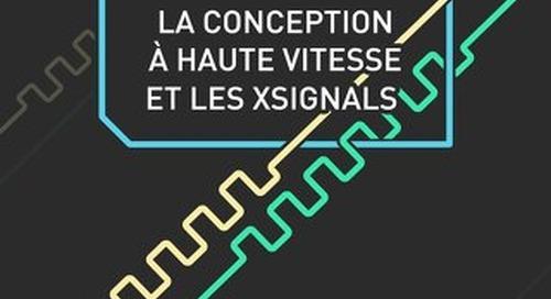 LA CONCEPTION À HAUTE VITESSE ET LES XSIGNALS