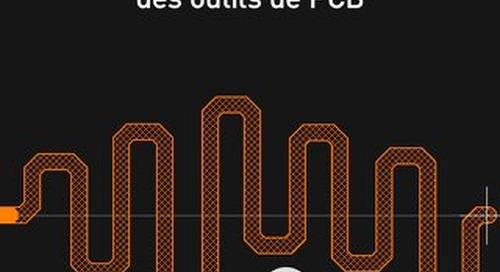 ÉTENDUE ET PROFONDEUR DES OUTILS DE PCB / PARTIE 1 - ROUTAGE