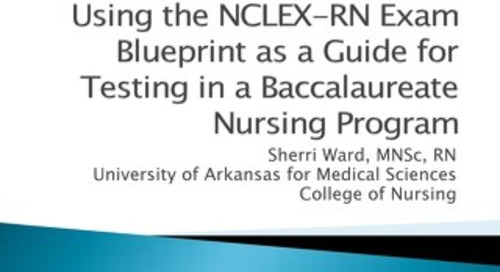 Using the NCLEX-RN Exam Blueprint as a Guide for Testing in a Baccalaureate Nursing Program - Sherri Ward