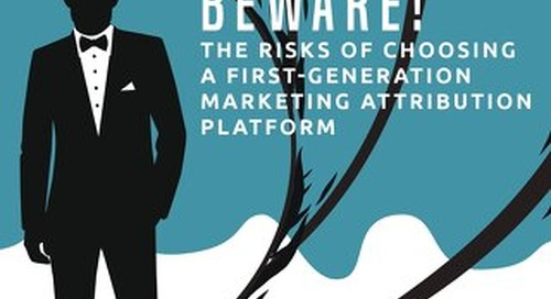 Beware! The Risks of Choosing a First Generation Marketing Attribution Platform