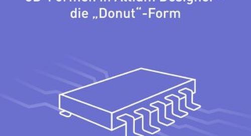 """ERSTELLEN VON UNGEWÖHNLICHEN 3D-FORMEN IN ALTIUM DESIGNER - DIE """"DONUT"""" FORM"""
