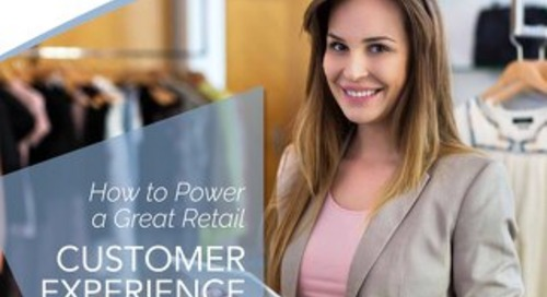 How to Power A Great Retail Customer Experience