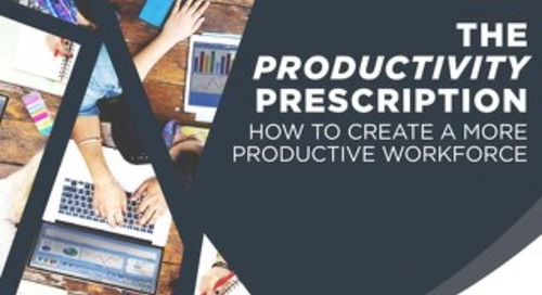 The Productivity Prescription: How To Create A More Productive Workforce