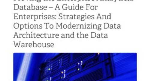 Moving the Enterprise Analytical Database – A Guide For Enterprises: Strategies And Options To Modernizing Data Architecture and the Data Wa