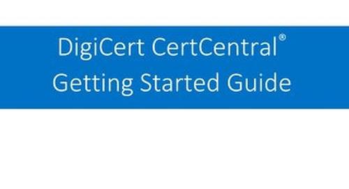 DigiCert CertCentral Getting Started Guide v8.4