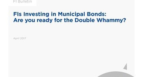 FIs Investing in Municipal Bonds: Are you ready for the Double Whammy?