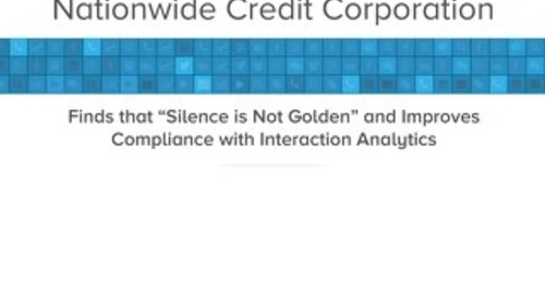 "Nationwide Credit Corporation Finds that ""Silence is Not Golden"" and Improves Compliance with Interaction Analytics"