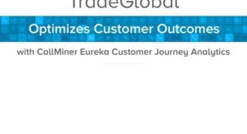 TradeGlobal Optimizes Customer Outcomes with CallMiner Eureka Customer Journey Analytics