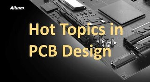 Hot Topics in PCB Design