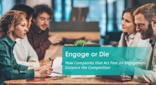 Engage or Die: How Companies that Act Fast on Engagement Outpace the Competition