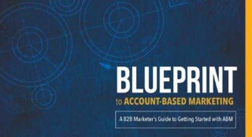 [E-Book] Blueprint to Account-Based Marketing: A B2B Marketer's Guide to Getting Started with ABM