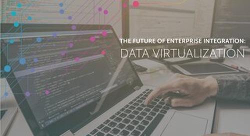 The Future of Enterprise Integration: Data Virtualization