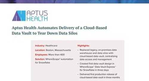 Aptus Health: Automating Delivery of a Cloud-Based Data Vault to Tear Down Data Silos