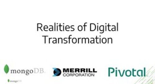 Realities of Digital Transformation by MongoDB, Pivotal & Merrill Corporation