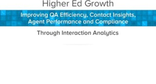 Higher Ed Growth: Improving QA Efficiency, Contact Insights, Agent Performance and Compliance