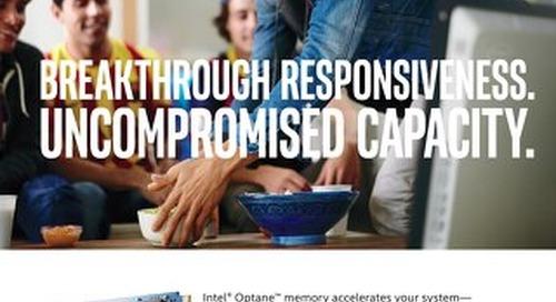 Intel Optane Memory: Breakthrough Responsiveness. Uncompromised Capacity.