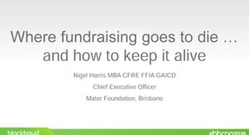 Where Fundraising Goes to Die ... and How to Keep it Alive - Nigel Harris