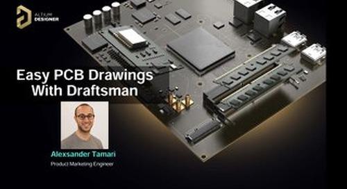 Easy PCB Drawings With Draftsman Webinar Slides