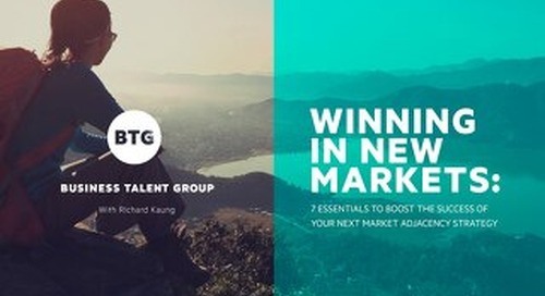 Winning in New Markets: 7 Essentials to Boost the Success of Your Next Market Adjacency Strategy