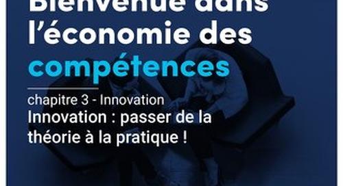 Bienvenue dans l'économie des compétences - Chapitre 3 - Innovation : passer de la théorie à la pratique