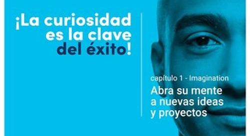 ¡La curiosidad es la clave del éxito - Capítulo 1 - Imagination - Abra su mente a nuevas ideas y proyectos