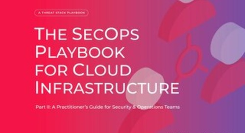 The SecOps Playbook Part II: A Practitioner's Guide for Security and Operations Teams