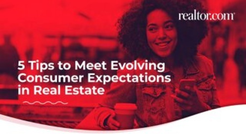7 Tips to Meet Evolving Consumer Expectations in Real Estate