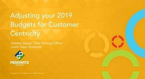 Webinar Slides: Adjusting your 2019 Budget for Customer Centricity