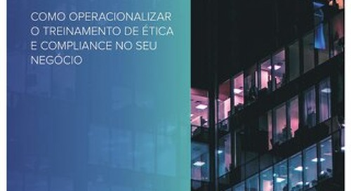 7 Step Guide (Portuguese): How To Operationalize Ethics & Compliance Training Into Your Business