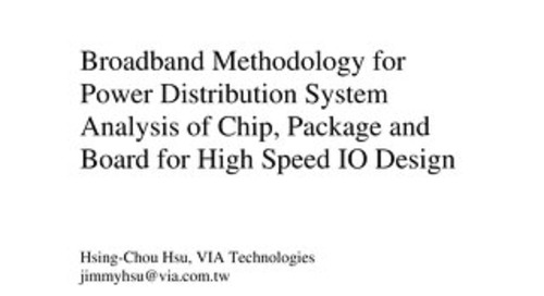 Broadband Methodology for Power Distribution System Analysis of Chip, Package and Board for High Speed IO Design