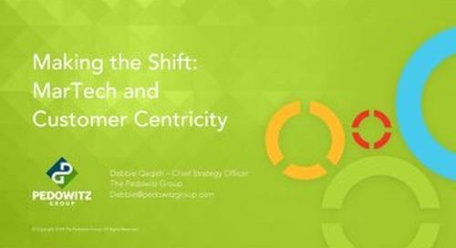 Webinar Slides: MarTech and Customer Centricity - Make the Shift Happen