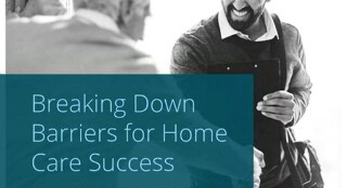 Breaking Down Barriers for Home Care Success
