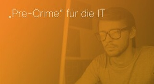 "Whitepaper: ""Pre-Crime"" für die IT"