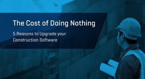 The Cost of Doing Nothing: 5 Reasons to Upgrade Your Construction Software
