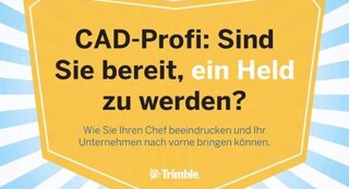 CAD-Profi: Sind Sie bereit, ein Held zu werden?