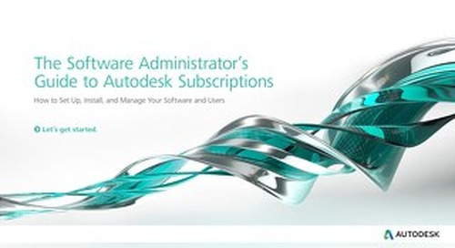 The Software Administrator's  Guide to Autodesk Subscriptions