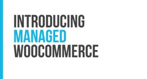 Introducing Managed WooCommerce Hosting
