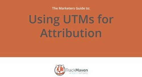 The Marketers Guide to Using UTMs for Attribution