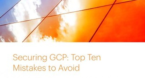 Securing GCP: Top Ten Mistakes to Avoid