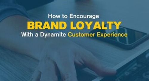 How to Encourage Brand Loyalty with a Dynamite Customer Experience