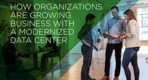 How Organizations Are Growing Business with A Modernized Data Center