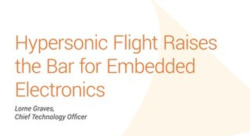 Hypersonic Flight Raises The Bar For Embedded Electronics