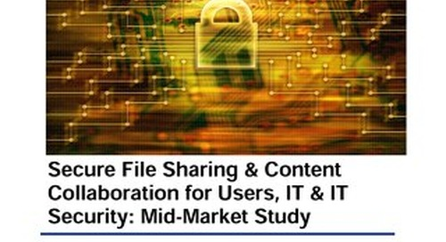 Secure File Sharing & Content Collaboration for Users, IT & IT Security: Mid-Market Study – January 2019