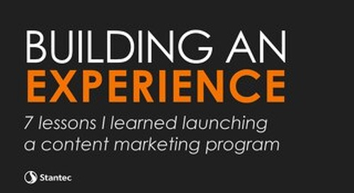 Building an Experience - 7 Lessons Stantec Learned in Launching its Content Marketing Program