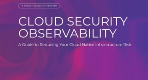 Cloud Security Observability: A Guide to Reducing Your Cloud Native Infrastructure Risk