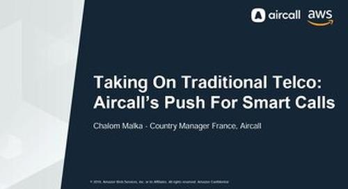 [Aircall] Taking On Traditional Telco Aircall's Push for Smarter Calls