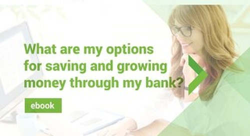 What are my options for saving and growing money through my bank?
